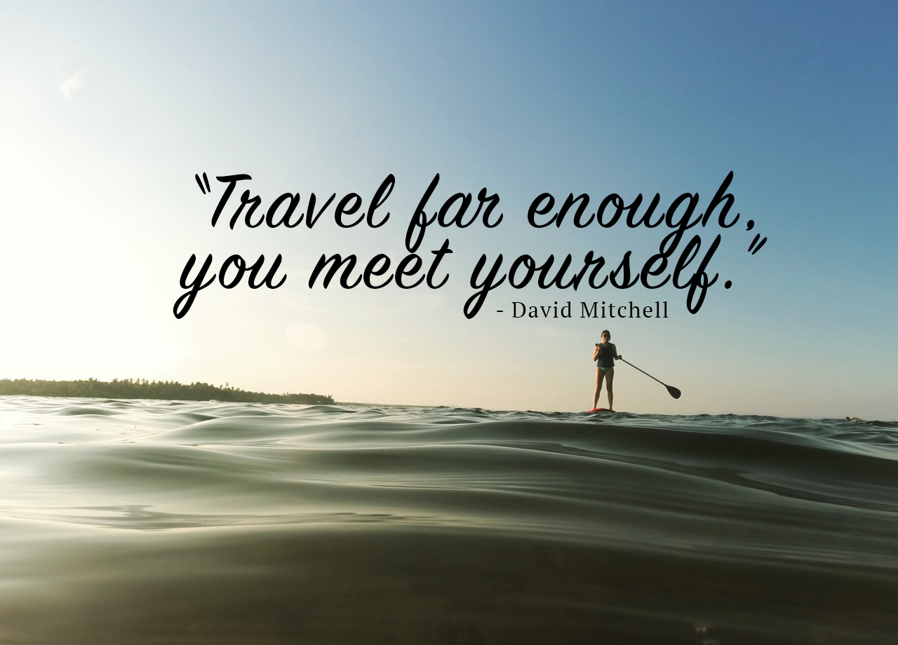 """Travel-far-enough,-you-meet-yourself.""-"