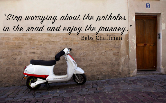 Stop worrying about the potholes in the road and enjoy the journey.jpg