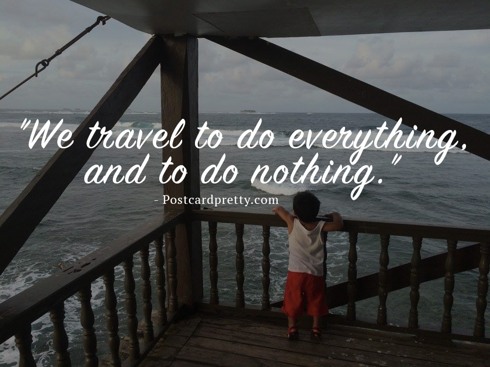 we-travel-to-do-everything-and-nothing